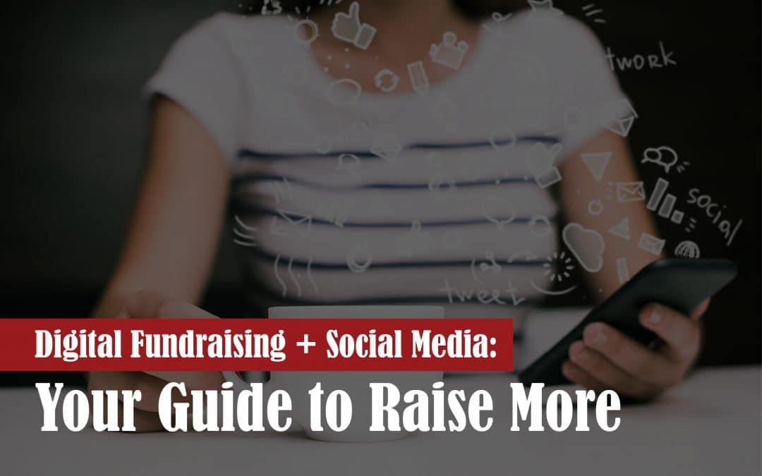 Digital Fundraising + Social Media: Your Guide to Raising More
