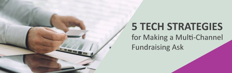5 Tech Strategies for Making a Multi-Channel Fundraising Ask