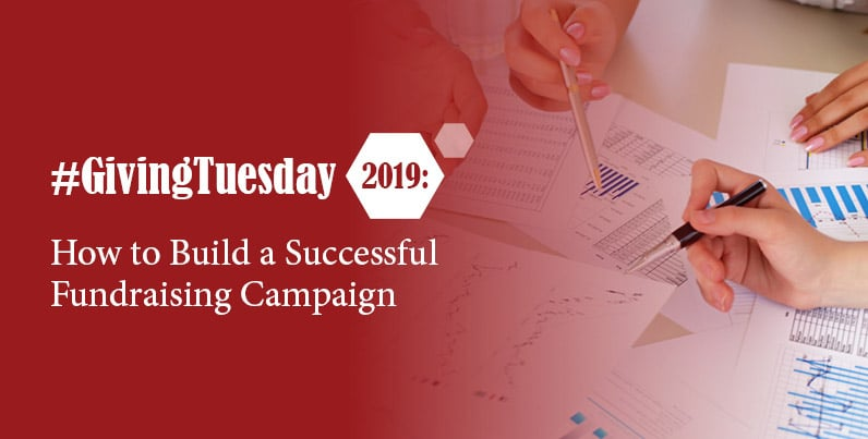 #GivingTuesday 2019: How to Build A Successful Fundraising Campaign