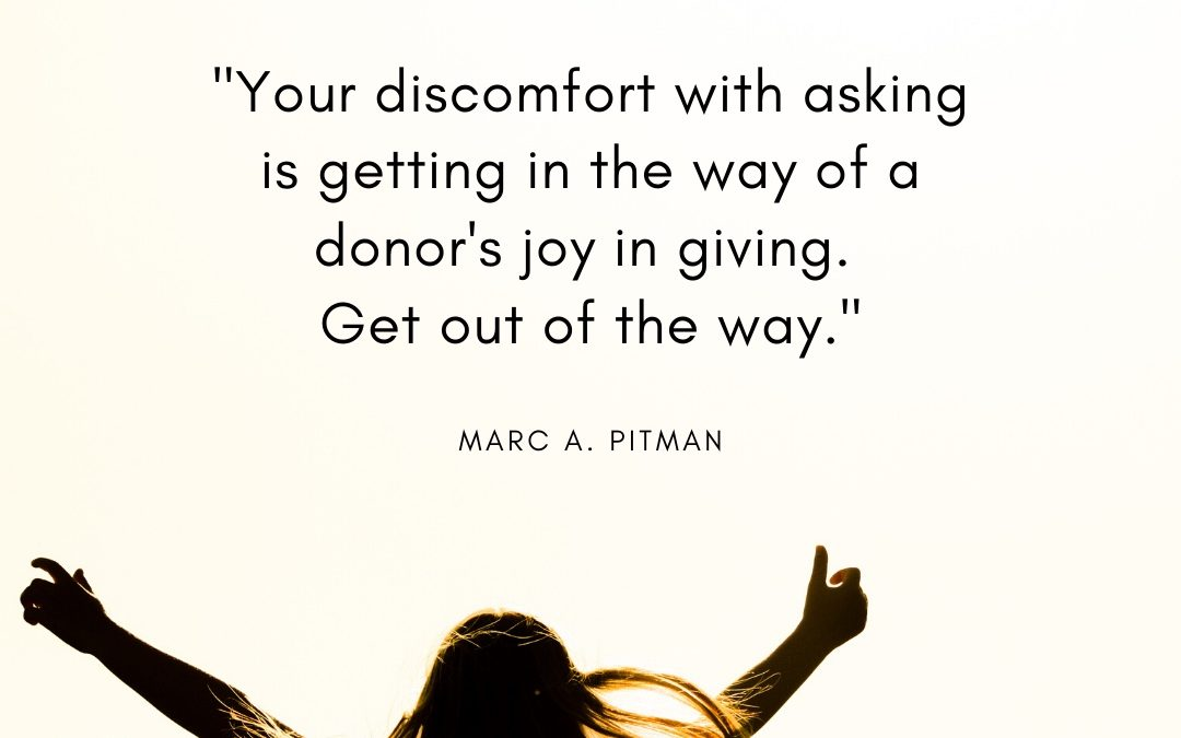 Don't let your discomfort in asking for money get in the way of the donor's joy in giving