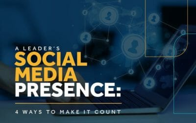 A Leader's Social Media Presence: 4 Ways to Make It Count
